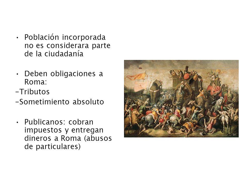 Población incorporada no es considerara parte de la ciudadanía Deben obligaciones a Roma: -Tributos -Sometimiento absoluto Publicanos: cobran impuesto