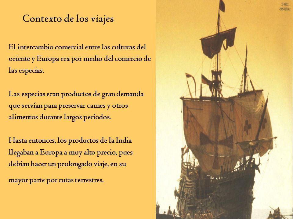 Contexto de los viajes El intercambio comercial entre las culturas del oriente y Europa era por medio del comercio de las especias. Las especias eran