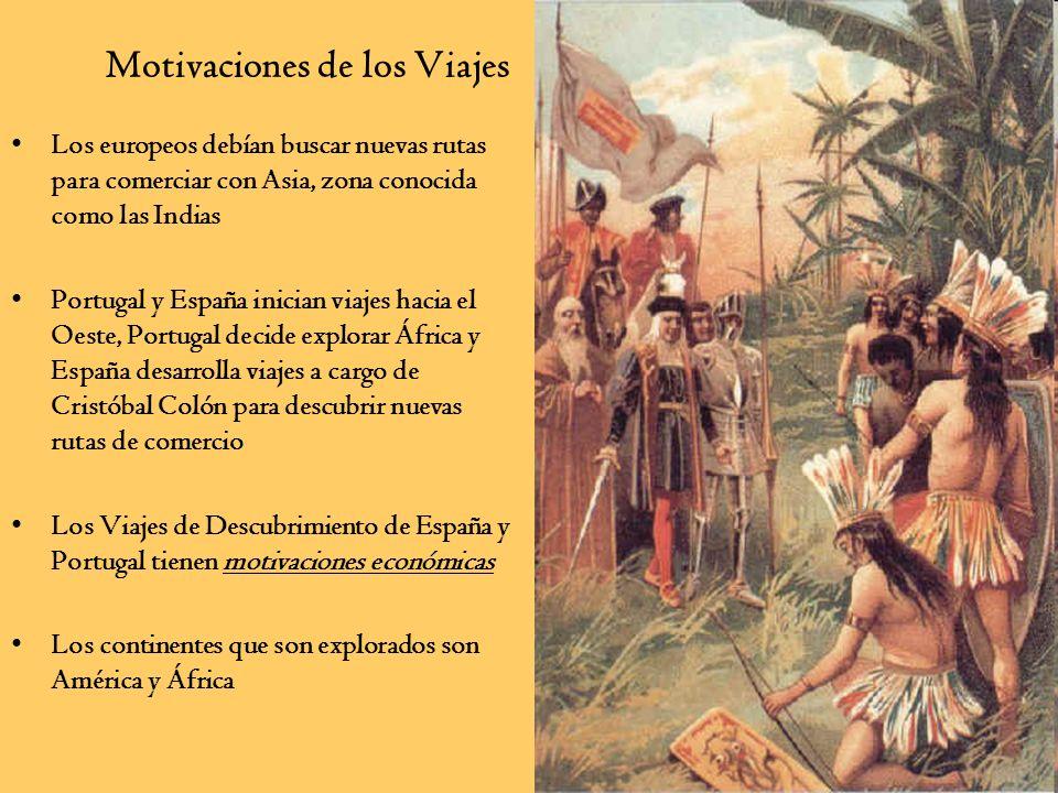 Motivaciones de los Viajes Los europeos debían buscar nuevas rutas para comerciar con Asia, zona conocida como las Indias Portugal y España inician vi