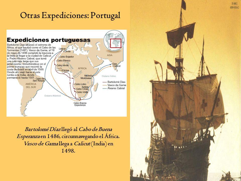 Otras Expediciones: Portugal Vasco de Gamma Bartolomé Díaz llegó al Cabo de Buena Esperanza en 1486, circunnavegando el África. Vasco de Gama llega a