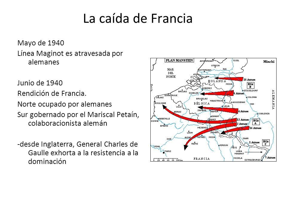 La caída de Francia Mayo de 1940 Línea Maginot es atravesada por alemanes Junio de 1940 Rendición de Francia. Norte ocupado por alemanes Sur gobernado
