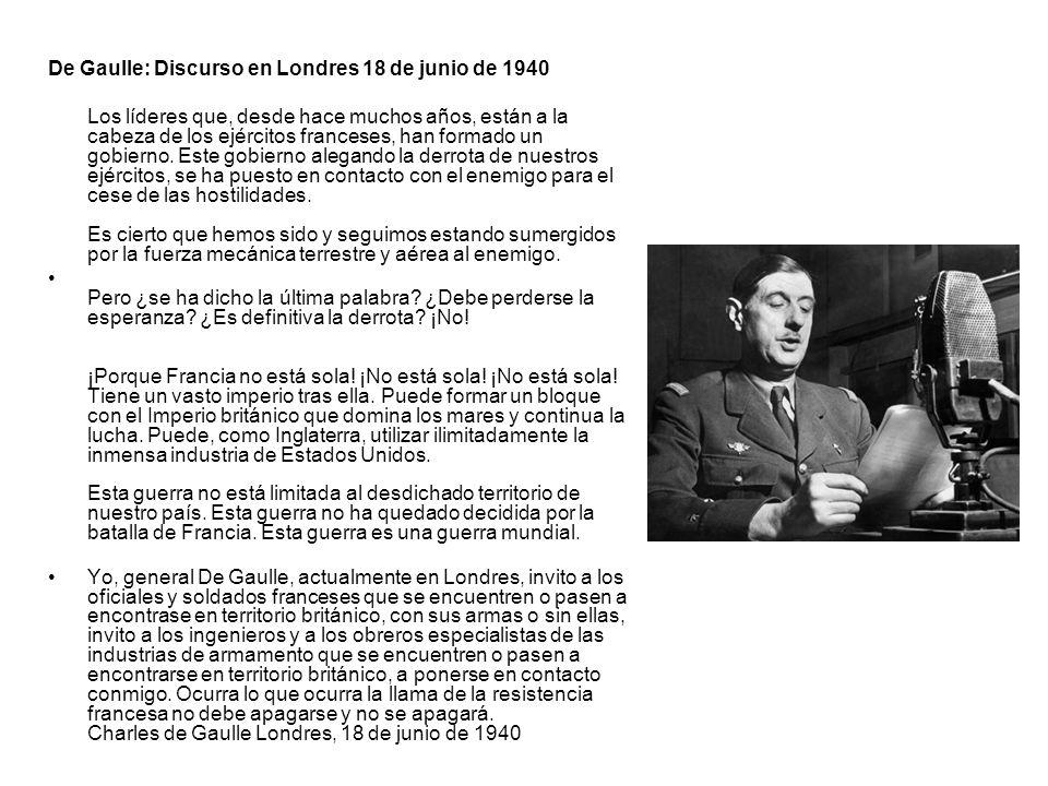 De Gaulle: Discurso en Londres 18 de junio de 1940 Los líderes que, desde hace muchos años, están a la cabeza de los ejércitos franceses, han formado
