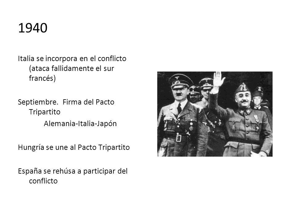 1940 Italia se incorpora en el conflicto (ataca fallidamente el sur francés) Septiembre. Firma del Pacto Tripartito Alemania-Italia-Japón Hungría se u