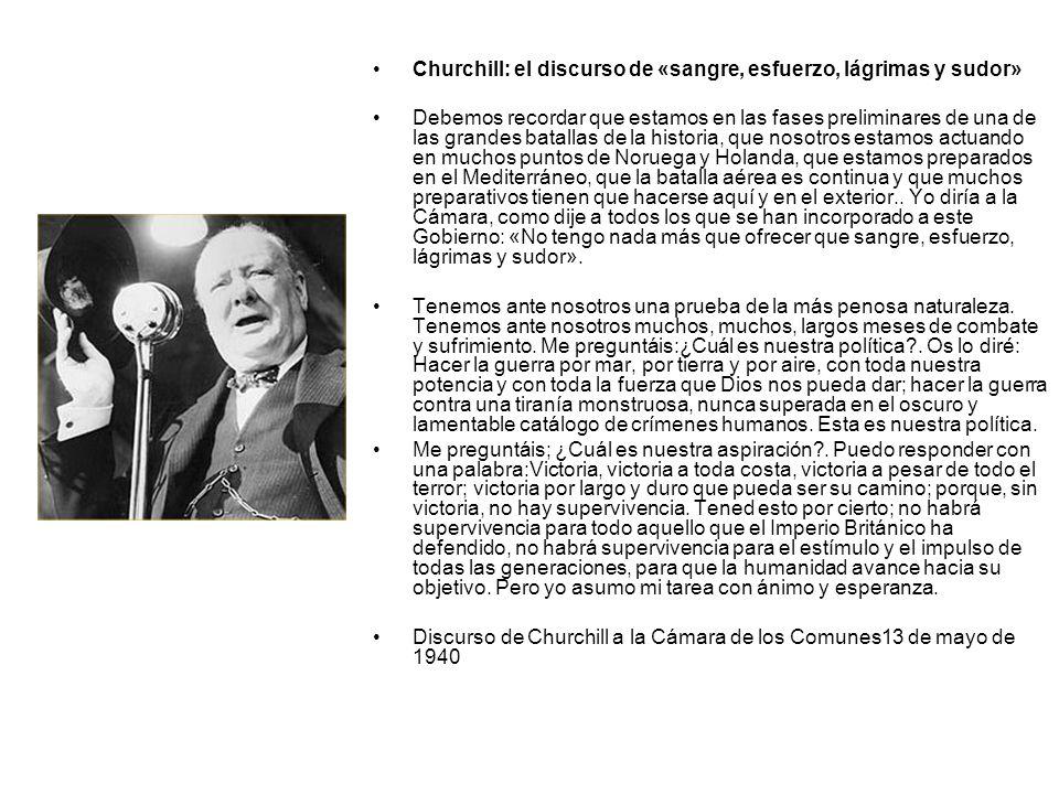 Churchill: el discurso de «sangre, esfuerzo, lágrimas y sudor» Debemos recordar que estamos en las fases preliminares de una de las grandes batallas d