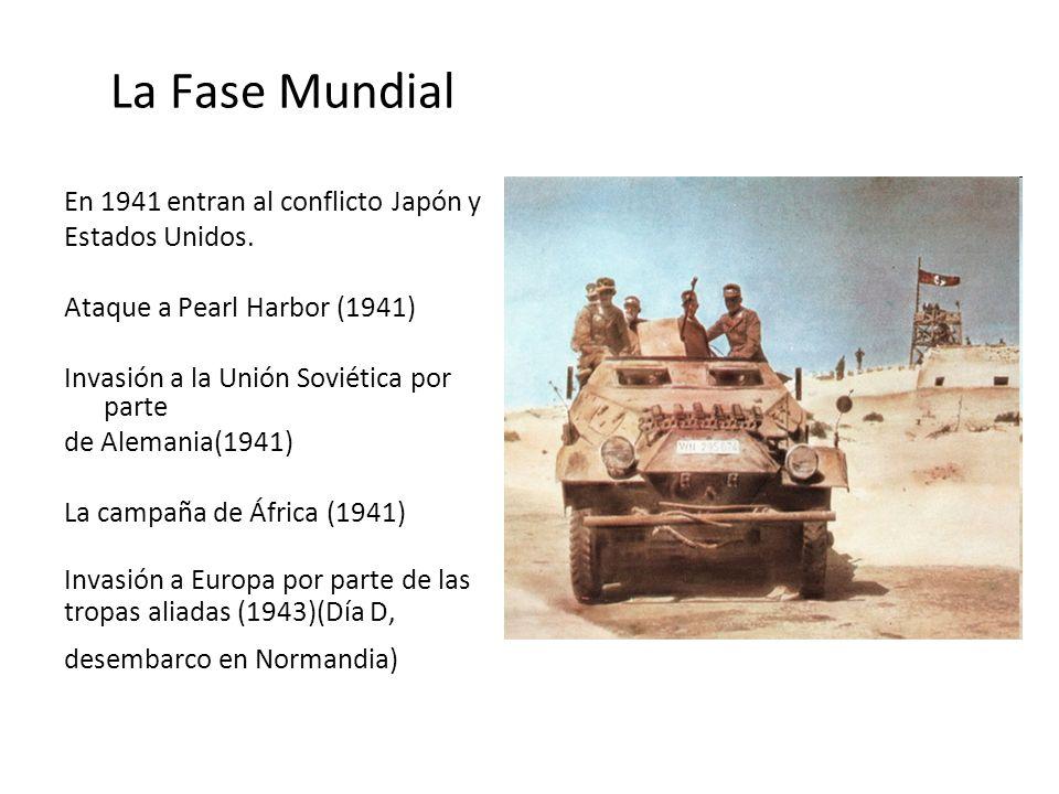 La Fase Mundial En 1941 entran al conflicto Japón y Estados Unidos. Ataque a Pearl Harbor (1941) Invasión a la Unión Soviética por parte de Alemania(1