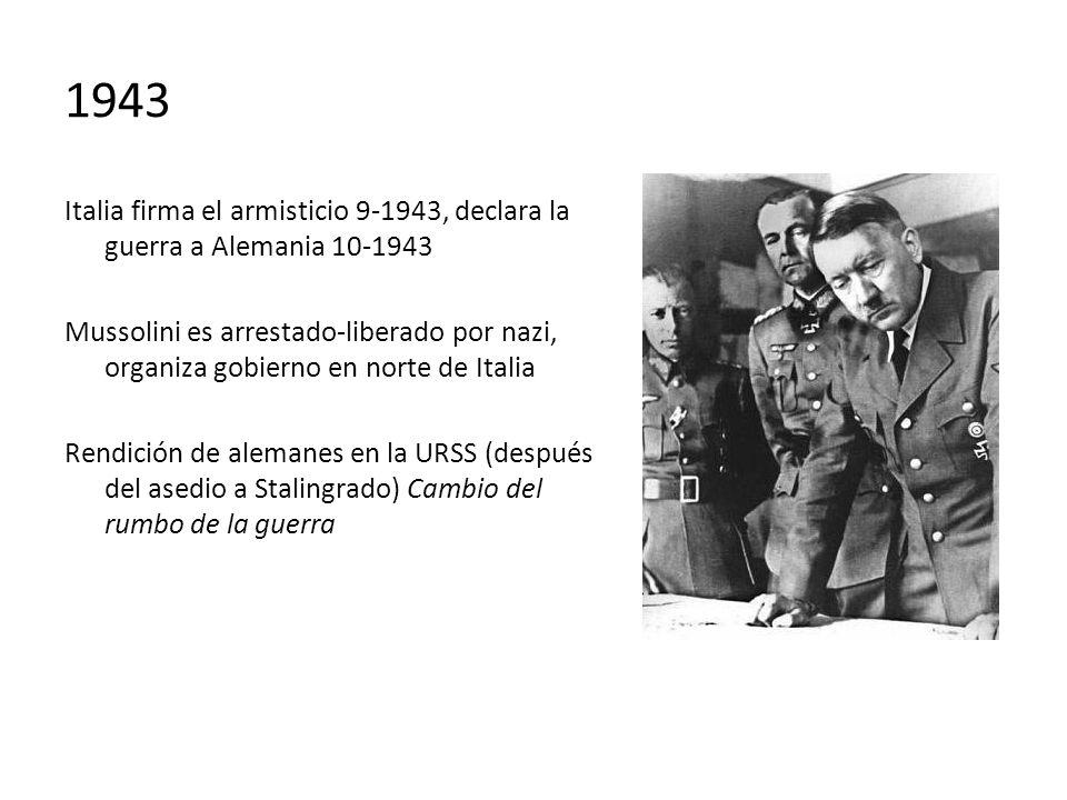 1943 Italia firma el armisticio 9-1943, declara la guerra a Alemania 10-1943 Mussolini es arrestado-liberado por nazi, organiza gobierno en norte de I