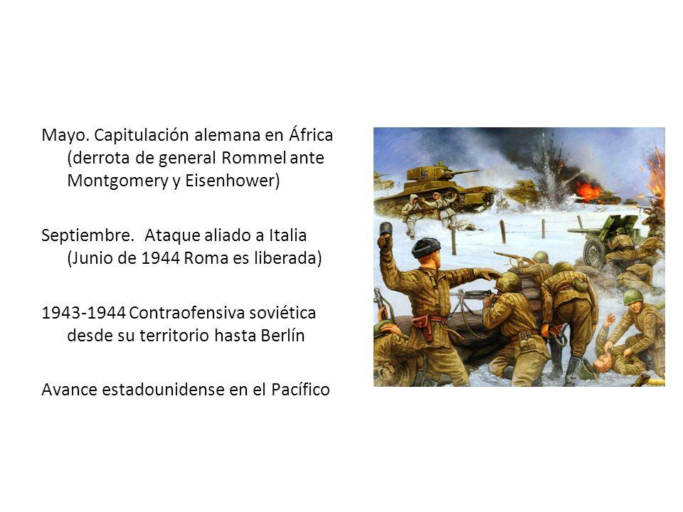 Mayo. Capitulación alemana en África (derrota de general Rommel ante Montgomery y Eisenhower) Septiembre. Ataque aliado a Italia (Junio de 1944 Roma e
