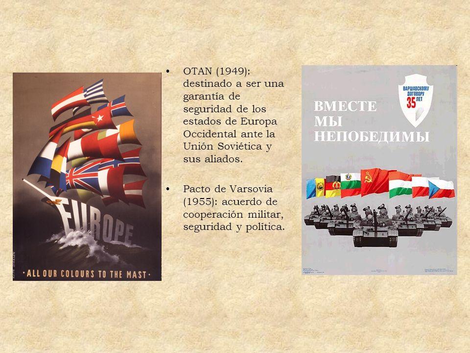 OTAN (1949): destinado a ser una garantía de seguridad de los estados de Europa Occidental ante la Unión Soviética y sus aliados. Pacto de Varsovia (1