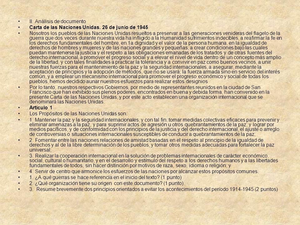 II. Análisis de documento Carta de las Naciones Unidas. 26 de junio de 1945 Nosotros los pueblos de las Naciones Unidas resueltos a preservar a las ge