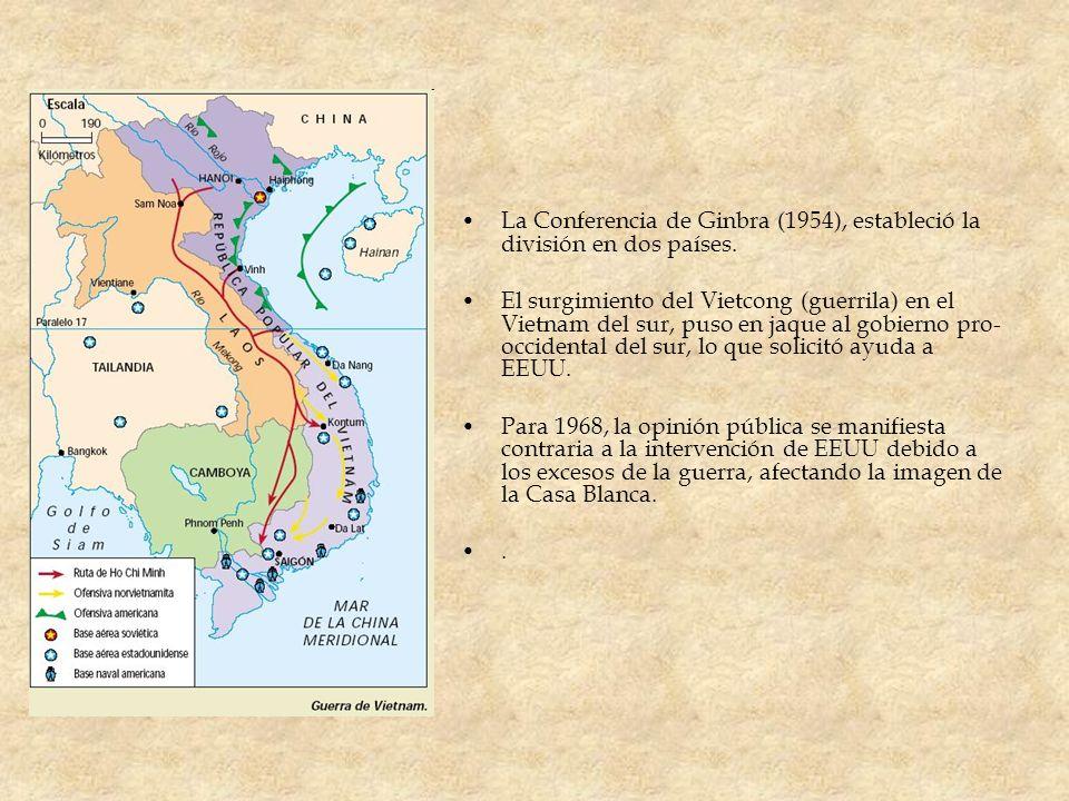 La Conferencia de Ginbra (1954), estableció la división en dos países. El surgimiento del Vietcong (guerrila) en el Vietnam del sur, puso en jaque al