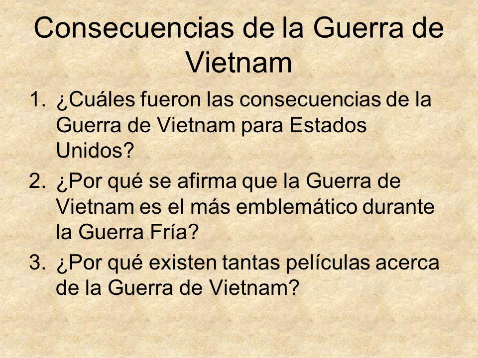 Consecuencias de la Guerra de Vietnam 1.¿Cuáles fueron las consecuencias de la Guerra de Vietnam para Estados Unidos? 2.¿Por qué se afirma que la Guer