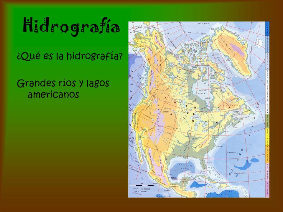 Hidrografía ¿Qué es la hidrografía? Grandes ríos y lagos americanos
