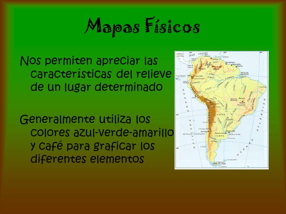 Mapas Físicos Nos permiten apreciar las características del relieve de un lugar determinado Generalmente utiliza los colores azul-verde-amarillo y caf
