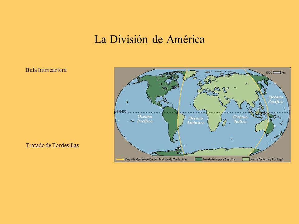 La División de América El Continente Americano fue dividido entre España y Portugal en el Tratado de Tordesillas Los Reyes Católicos (de España) aumentaron su poder con las riquezas que sacaban de América.