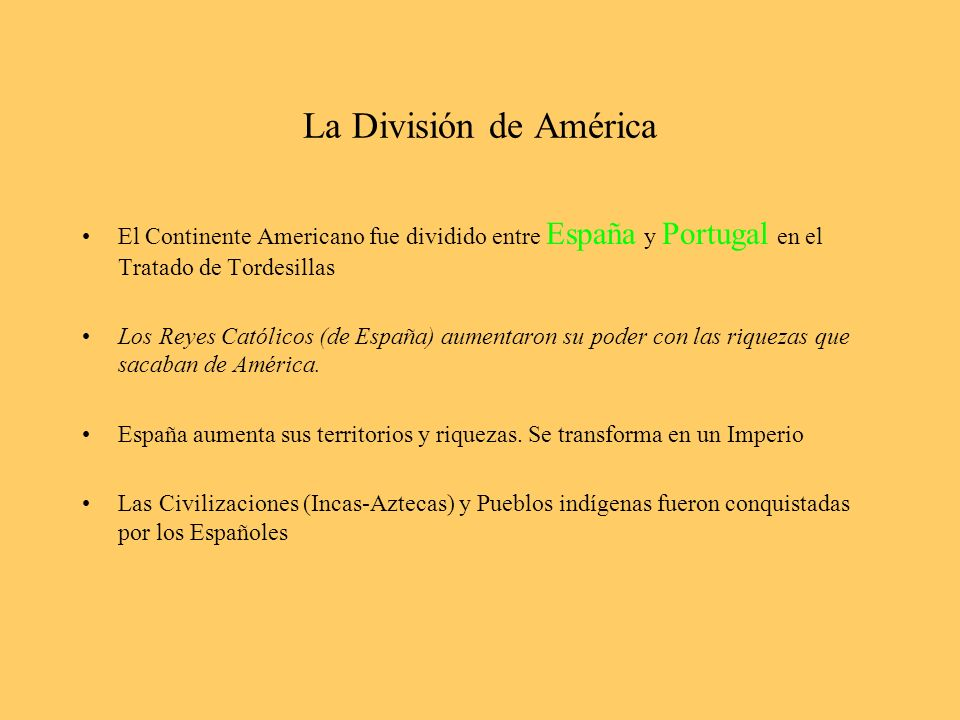 La División de América El Continente Americano fue dividido entre España y Portugal en el Tratado de Tordesillas Los Reyes Católicos (de España) aumen