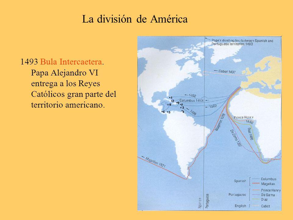 1493 Bula Intercaetera. Papa Alejandro VI entrega a los Reyes Católicos gran parte del territorio americano. La división de América