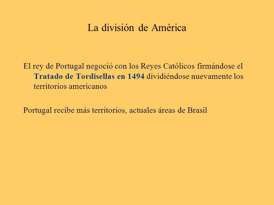 La división de América El rey de Portugal negoció con los Reyes Católicos firmándose el Tratado de Tordisellas en 1494 dividiéndose nuevamente los ter