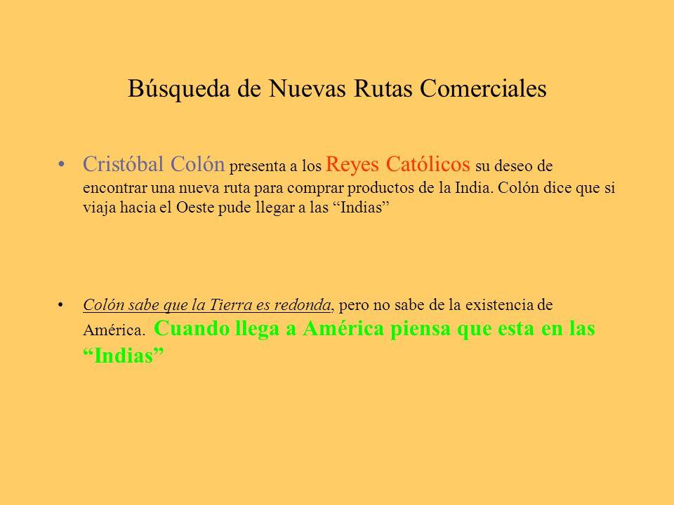 Búsqueda de Nuevas Rutas Comerciales Cristóbal Colón presenta a los Reyes Católicos su deseo de encontrar una nueva ruta para comprar productos de la