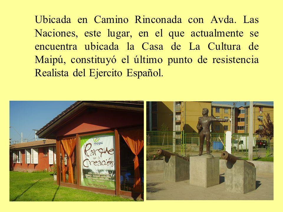 Ubicada en Camino Rinconada con Avda. Las Naciones, este lugar, en el que actualmente se encuentra ubicada la Casa de La Cultura de Maipú, constituyó