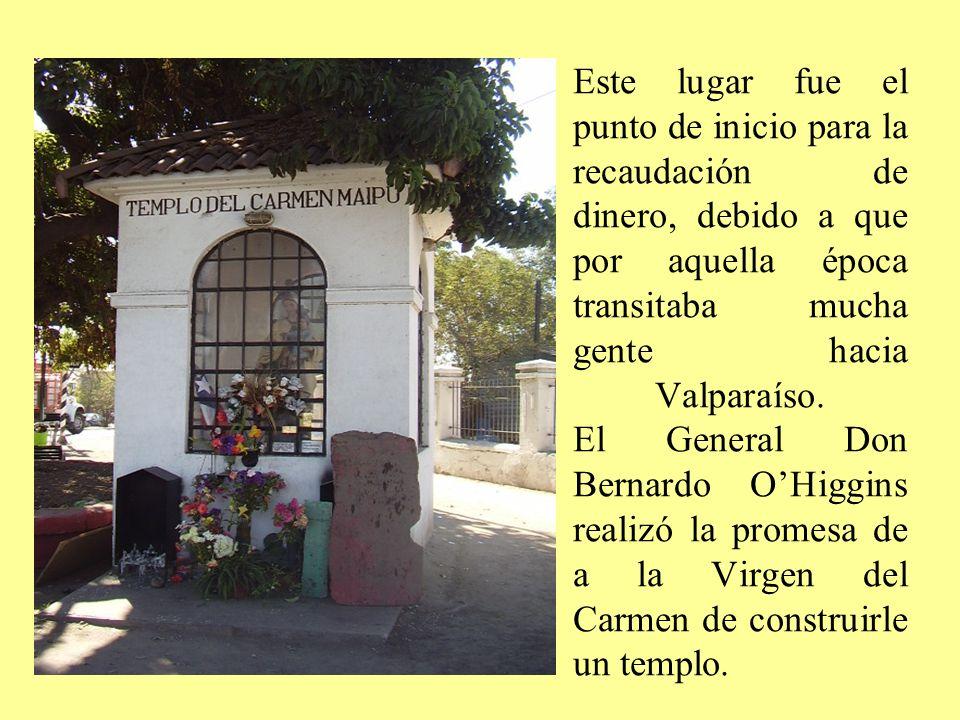 Este lugar fue el punto de inicio para la recaudación de dinero, debido a que por aquella época transitaba mucha gente hacia Valparaíso. El General Do