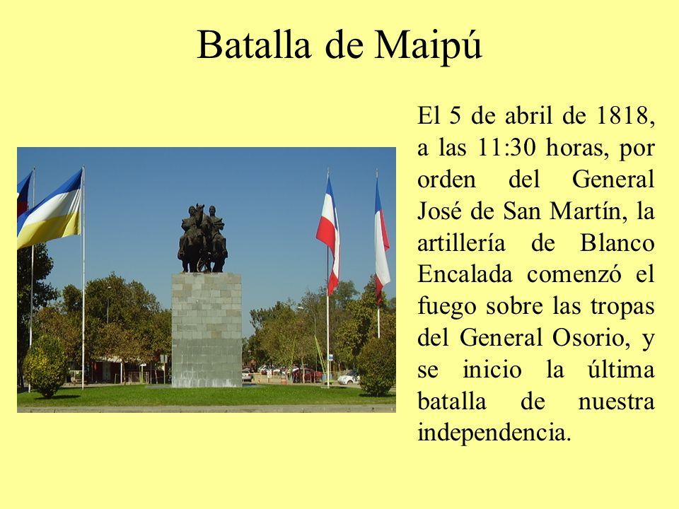 Batalla de Maipú El 5 de abril de 1818, a las 11:30 horas, por orden del General José de San Martín, la artillería de Blanco Encalada comenzó el fuego