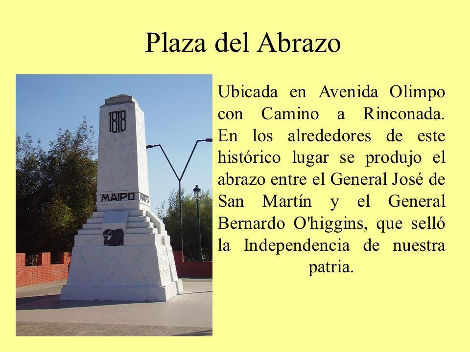 Plaza del Abrazo Ubicada en Avenida Olimpo con Camino a Rinconada. En los alrededores de este histórico lugar se produjo el abrazo entre el General Jo