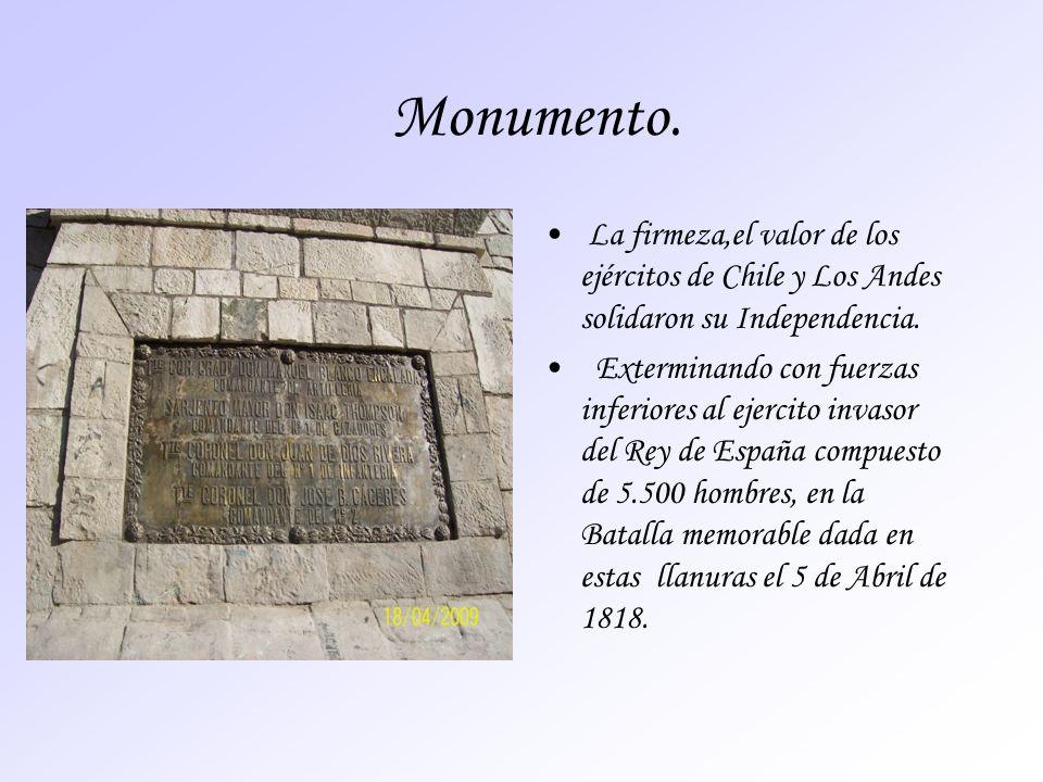 Monumento. La firmeza,el valor de los ejércitos de Chile y Los Andes solidaron su Independencia. Exterminando con fuerzas inferiores al ejercito invas