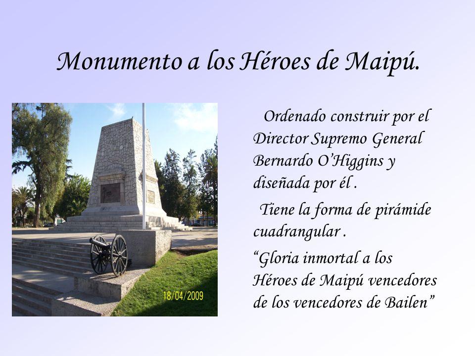 Monumento a los Héroes de Maipú. Ordenado construir por el Director Supremo General Bernardo OHiggins y diseñada por él. Tiene la forma de pirámide cu
