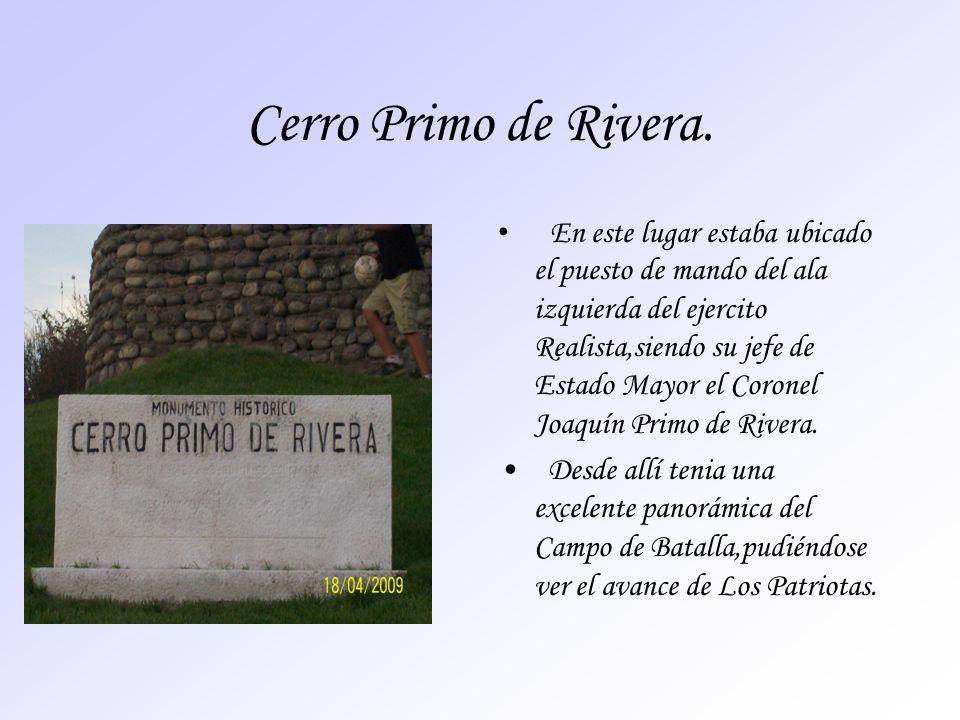 Cerro Primo de Rivera. En este lugar estaba ubicado el puesto de mando del ala izquierda del ejercito Realista,siendo su jefe de Estado Mayor el Coron