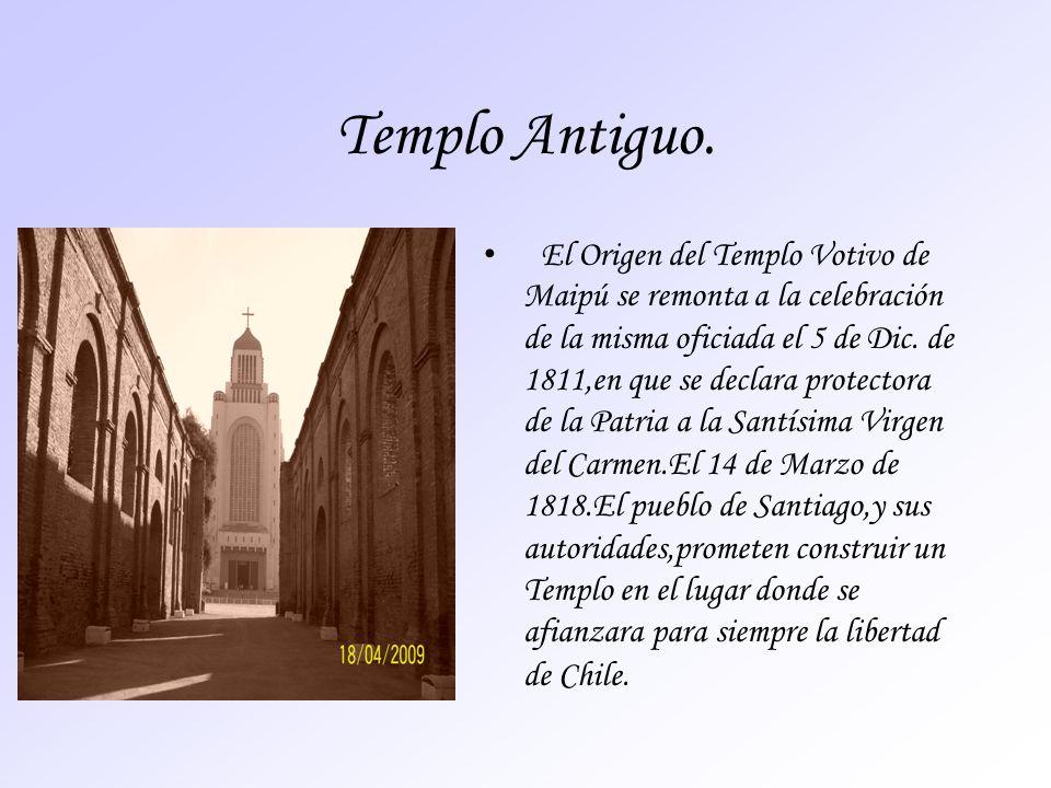 Templo Antiguo. El Origen del Templo Votivo de Maipú se remonta a la celebración de la misma oficiada el 5 de Dic. de 1811,en que se declara protector