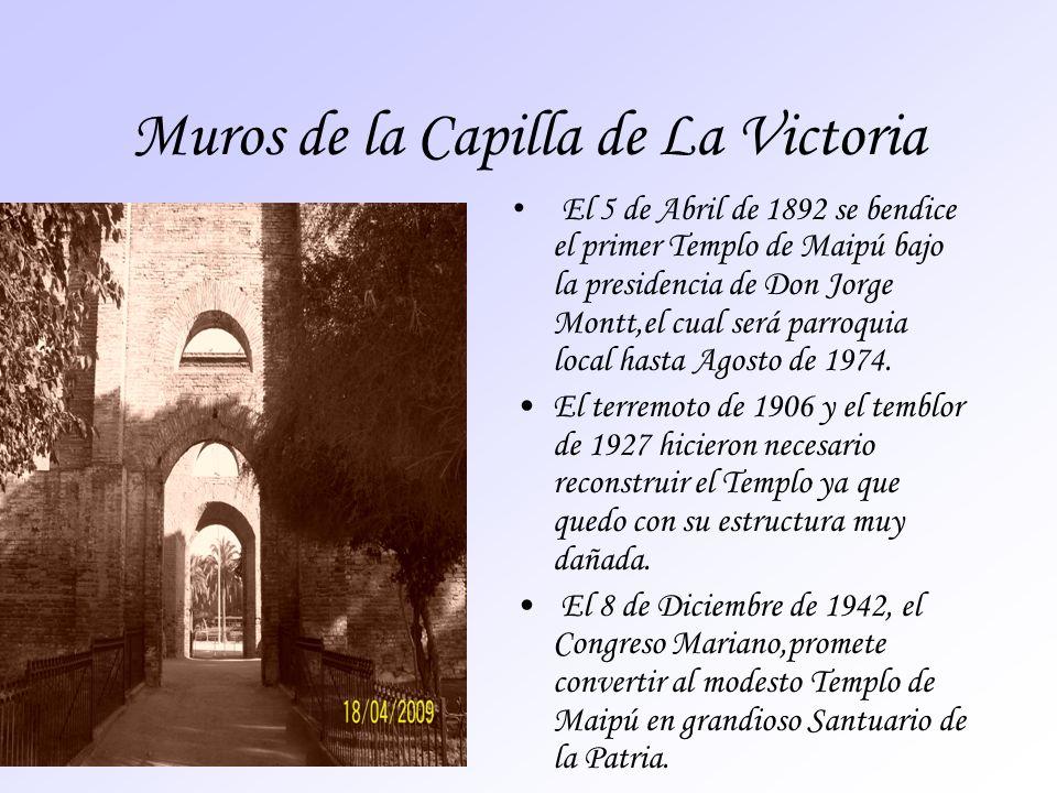 Muros de la Capilla de La Victoria El 5 de Abril de 1892 se bendice el primer Templo de Maipú bajo la presidencia de Don Jorge Montt,el cual será parr