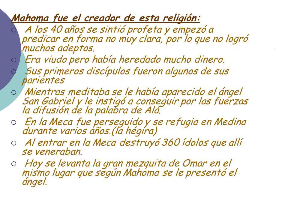 La Religión: La fundó en Arabia en el año 622, que hasta ese momento los árabes eran politeísta y fetichista.