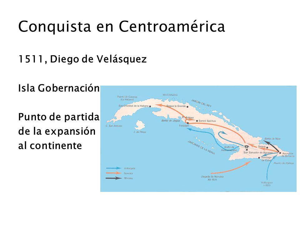 Conquista en Centroamérica 1511, Diego de Velásquez Isla Gobernación Punto de partida de la expansión al continente