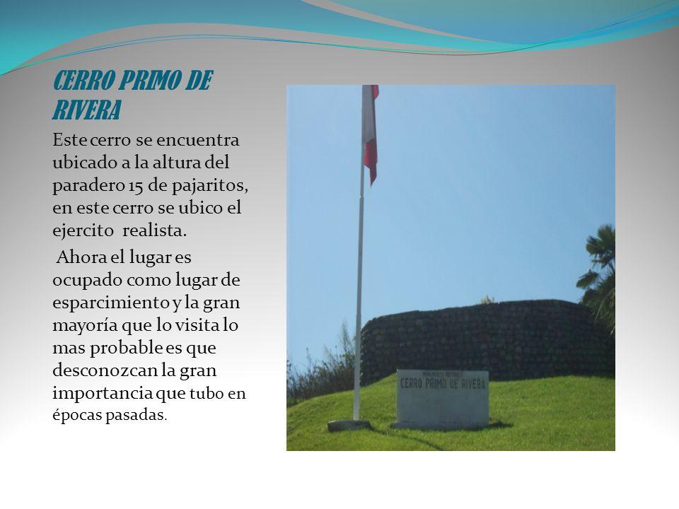 CERRO PRIMO DE RIVERA Este cerro se encuentra ubicado a la altura del paradero 15 de pajaritos, en este cerro se ubico el ejercito realista. Ahora el