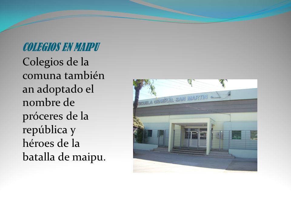 COLEGIOS EN MAIPU Colegios de la comuna también an adoptado el nombre de próceres de la república y héroes de la batalla de maipu.