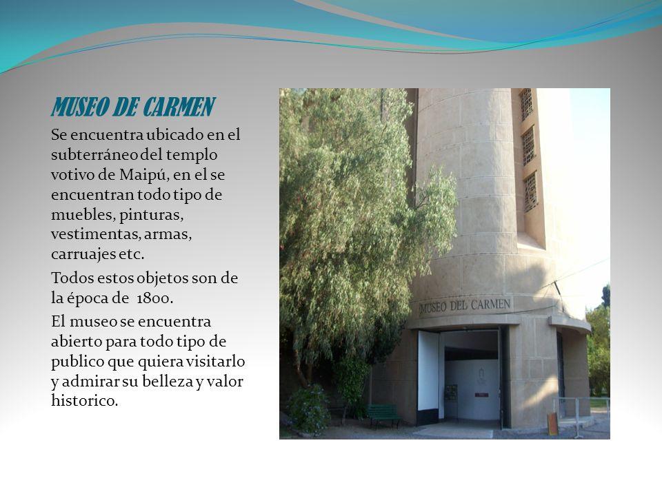 MUSEO DE CARMEN Se encuentra ubicado en el subterráneo del templo votivo de Maipú, en el se encuentran todo tipo de muebles, pinturas, vestimentas, ar