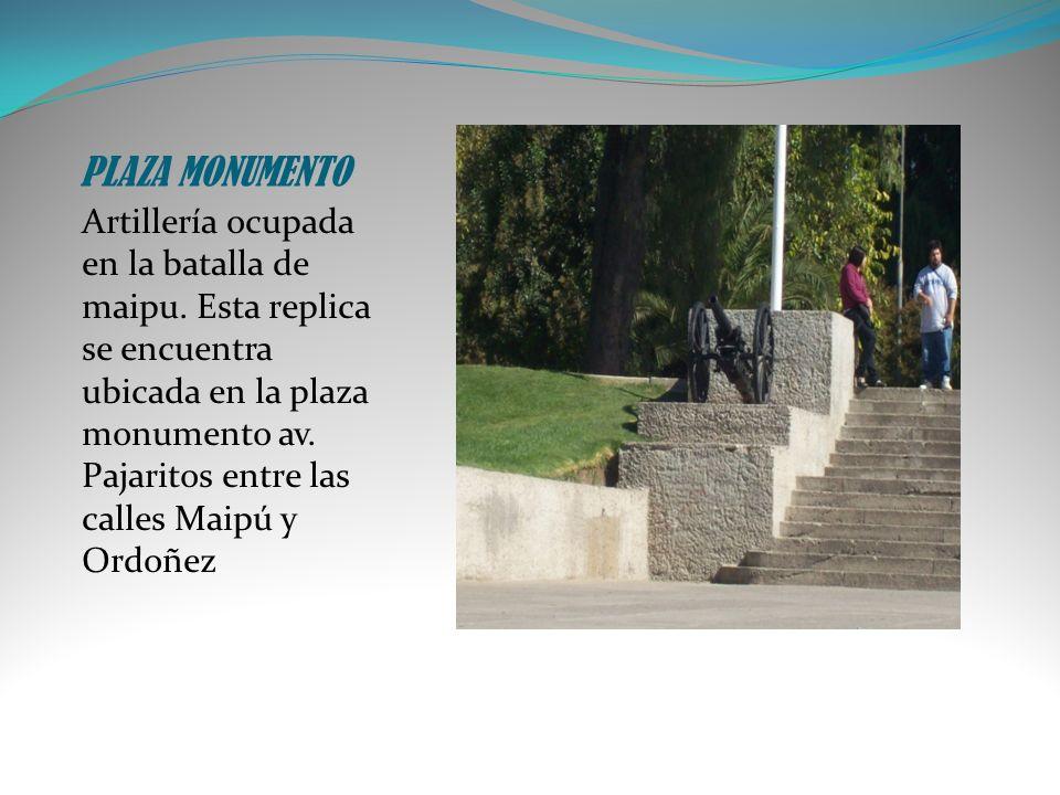 PLAZA MONUMENTO Artillería ocupada en la batalla de maipu. Esta replica se encuentra ubicada en la plaza monumento av. Pajaritos entre las calles Maip