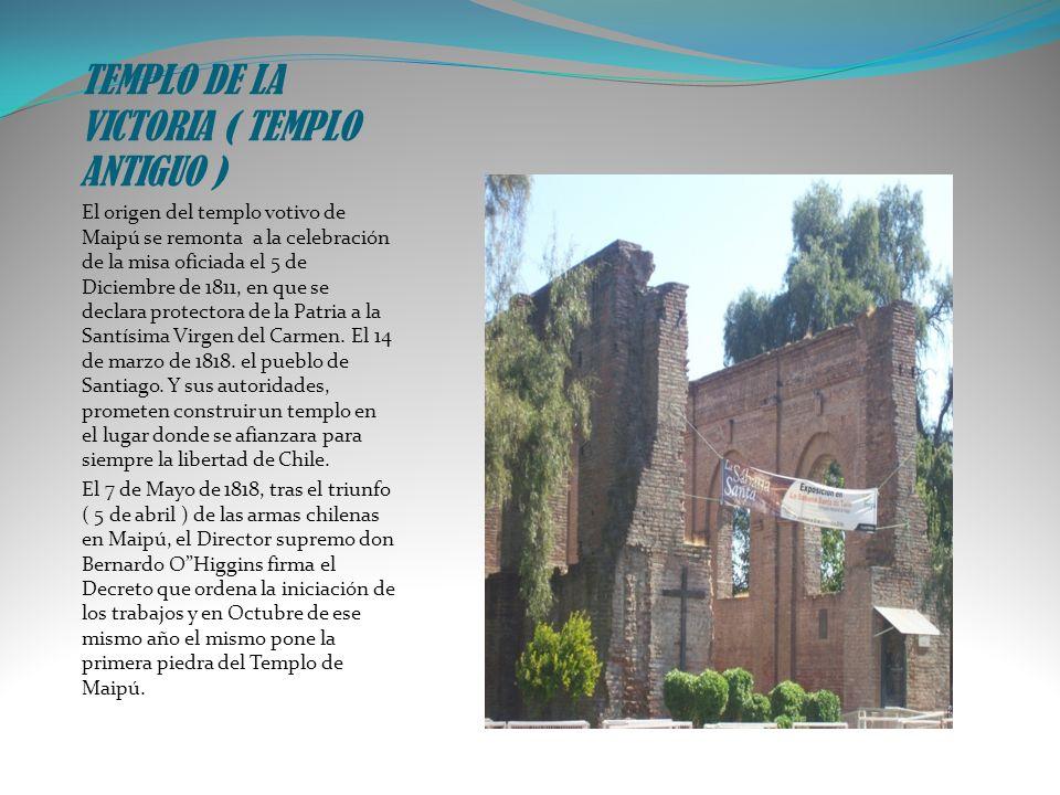 TEMPLO DE LA VICTORIA ( TEMPLO ANTIGUO ) El origen del templo votivo de Maipú se remonta a la celebración de la misa oficiada el 5 de Diciembre de 181