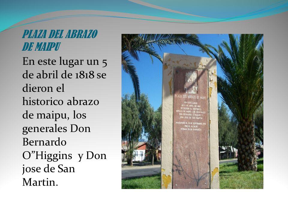 PLAZA DEL ABRAZO DE MAIPU En este lugar un 5 de abril de 1818 se dieron el historico abrazo de maipu, los generales Don Bernardo OHiggins y Don jose d