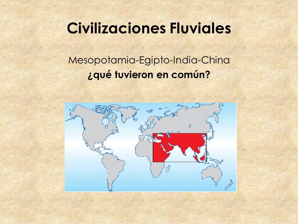 Civilizaciones Fluviales Mesopotamia-Egipto-India-China ¿qué tuvieron en común?