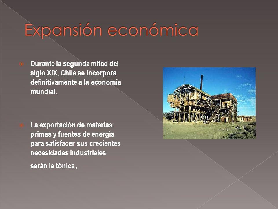 Durante la segunda mitad del siglo XIX, Chile se incorpora definitivamente a la economía mundial. La exportación de materias primas y fuentes de energ