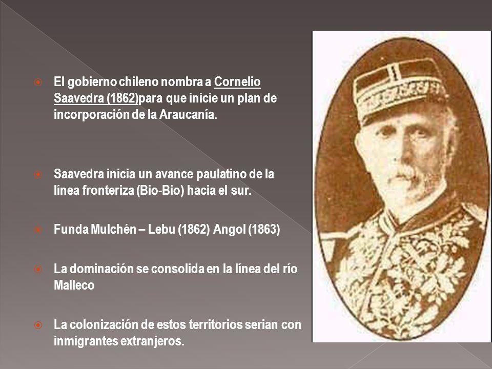 El gobierno chileno nombra a Cornelio Saavedra (1862)para que inicie un plan de incorporación de la Araucanía. Saavedra inicia un avance paulatino de