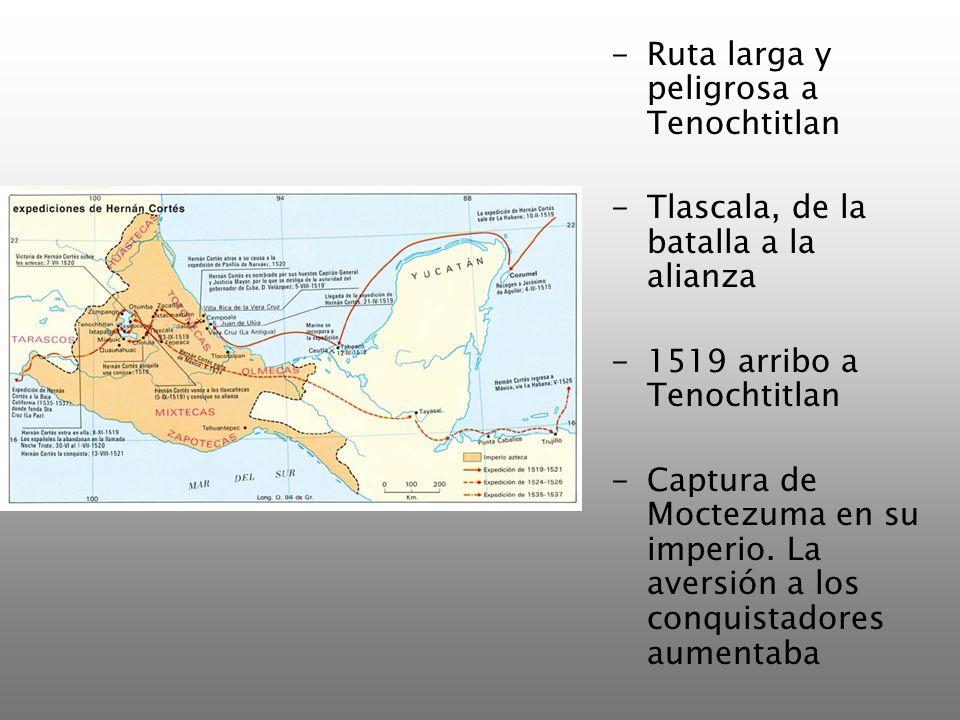 -Ruta larga y peligrosa a Tenochtitlan -Tlascala, de la batalla a la alianza -1519 arribo a Tenochtitlan -Captura de Moctezuma en su imperio. La avers