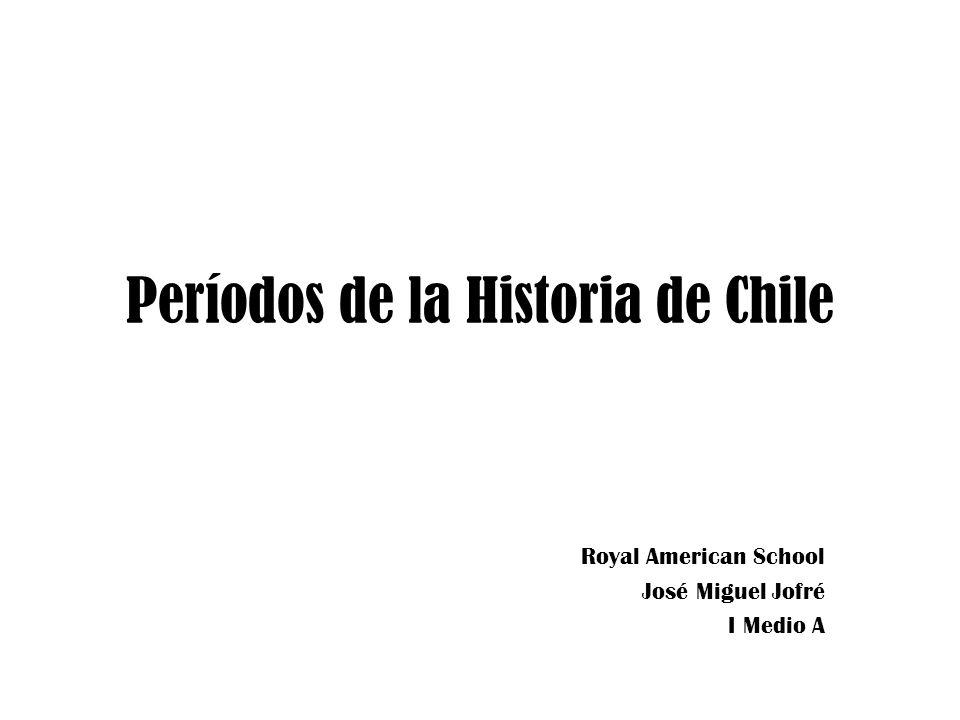 Períodos de la Historia de Chile Royal American School José Miguel Jofré I Medio A