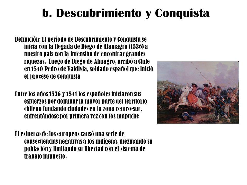 b. Descubrimiento y Conquista Definición: El período de Descubrimiento y Conquista se inicia con la llegada de Diego de Alamagro (1536) a nuestro país