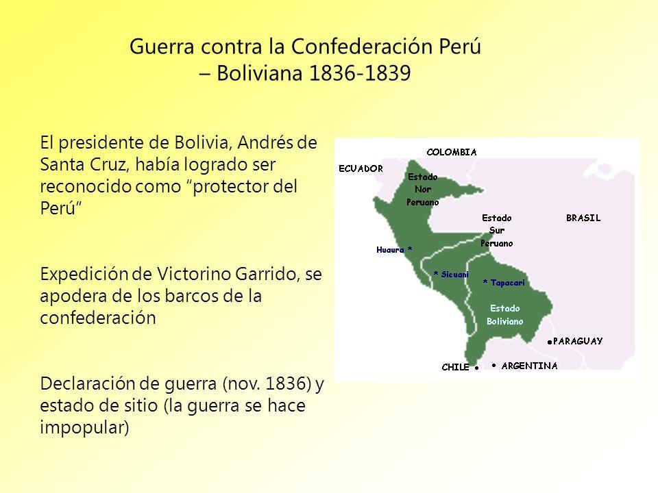 Guerra contra la Confederación Perú – Boliviana 1836-1839 El presidente de Bolivia, Andrés de Santa Cruz, había logrado ser reconocido como protector