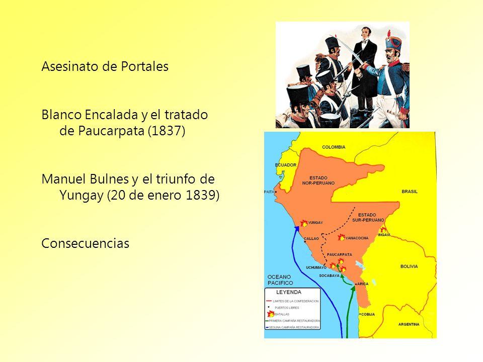 Asesinato de Portales Blanco Encalada y el tratado de Paucarpata (1837) Manuel Bulnes y el triunfo de Yungay (20 de enero 1839) Consecuencias