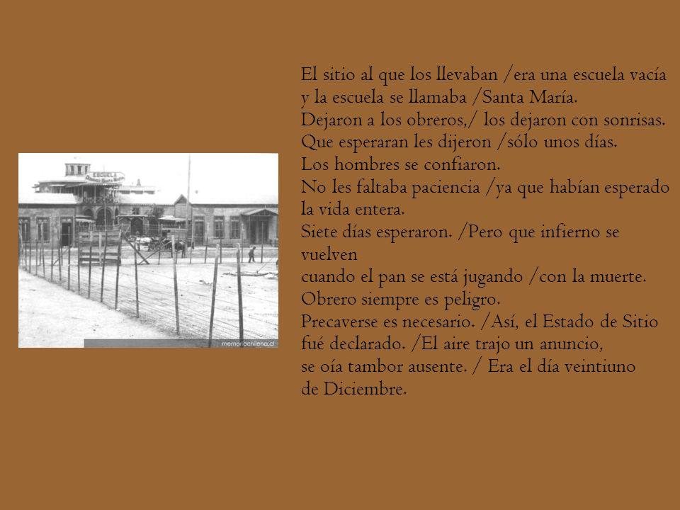 El sitio al que los llevaban /era una escuela vacía y la escuela se llamaba /Santa María. Dejaron a los obreros,/ los dejaron con sonrisas. Que espera