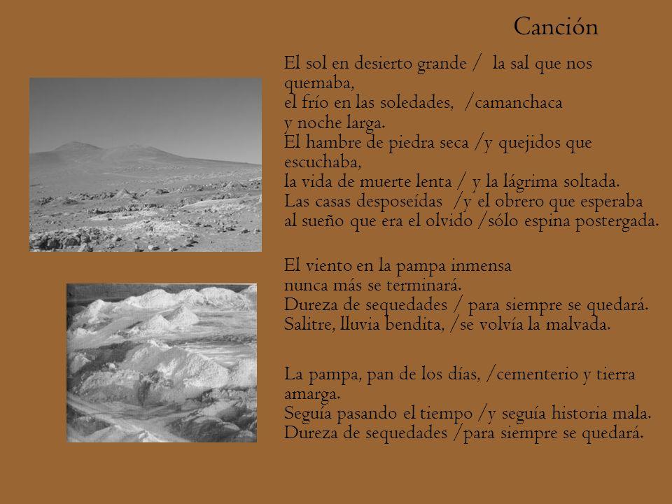 Canción El sol en desierto grande / la sal que nos quemaba, el frío en las soledades, /camanchaca y noche larga. El hambre de piedra seca /y quejidos
