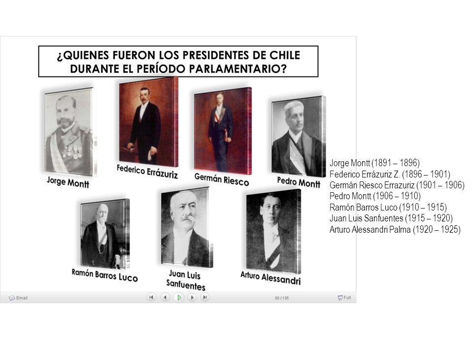 Jorge Montt (1891 – 1896) Federico Errázuriz Z. (1896 – 1901) Germán Riesco Errazuriz (1901 – 1906) Pedro Montt (1906 – 1910) Ramón Barros Luco (1910